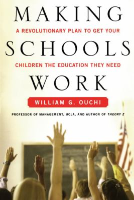 Making Schools Work: A Revolutionary Plan to Get Your Children the Education They Need 9781439150450