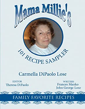 Mama Millie's 101 Recipe Sampler: Family Favorite Recipes 9781434377470