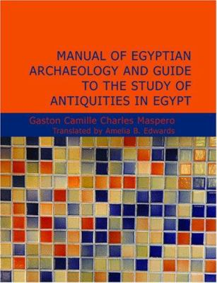 Manual of Egyptian Archaeology and Guide to the Study of Antiquities in Egypt 9781434615749