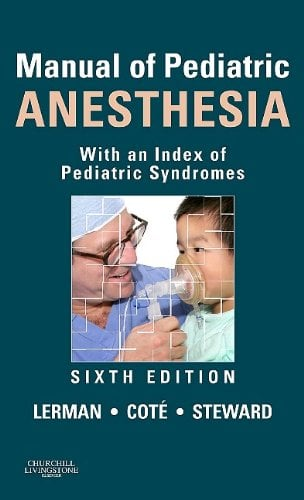 Manual of Pediatric Anesthesia: With an Index of Pediatric Syndromes 9781437709889