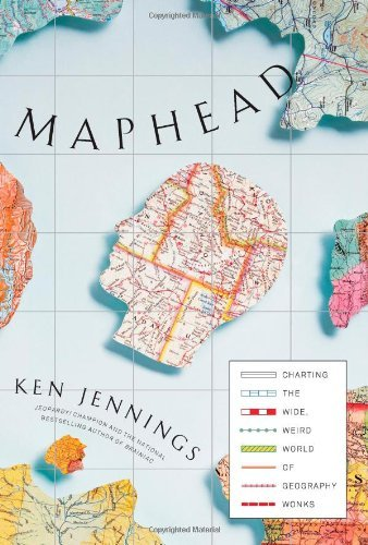 Maphead: Charting the Wide, Weird World of Geography Wonks 9781439167175
