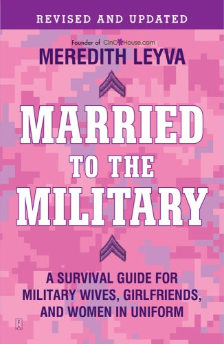 Married to the Military: A Survival Guide for Military Wives, Girlfriends, and Women in Uniform 9781439150269
