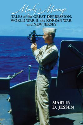 Marty's Musings: Tales of the Great Depression, World War II, the Korean War, and New Jersey 9781432779603