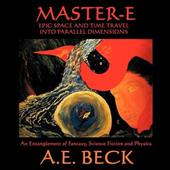 Master-E: Epic Space and Time Travel Into Parallel Dimensions: An Entanglement of Fantasy, Science Fiction and Physics