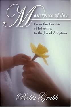 Masterpiece of Joy: From the Despair of Infertility to the Joy of Adoption 9781432716141
