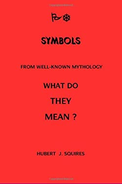 Meanings in Some Symbols from Mythology 9781430321859