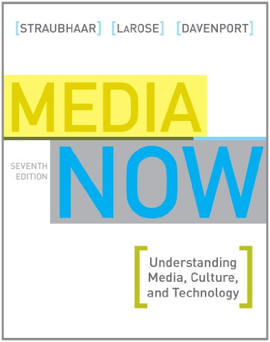 Media Now: Understanding Media, Culture, and Technology 9781439082577