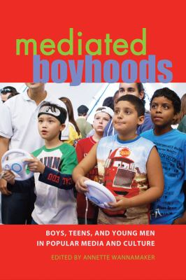 Mediated Boyhoods: Boys, Teens, and Young Men in Popular Media and Culture 9781433105401