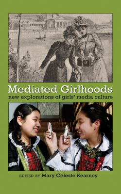 Mediated Girlhoods: New Explorations of Girls' Media Culture 9781433105616