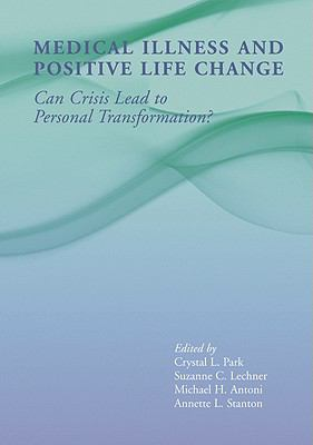 Medical Illness and Positive Life Change: Can Crisis Lead to Personal Transformation? 9781433803963