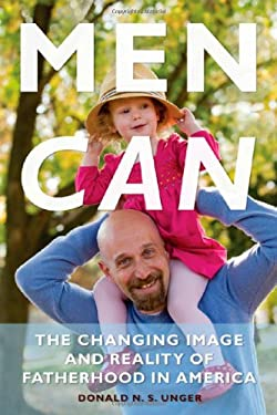 Men Can: The Changing Image and Reality of Fatherhood in America 9781439900000