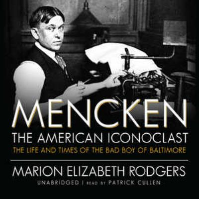 Mencken: The American Iconoclast: The Life and Times of the Bad Boy of Baltimore 9781433222818