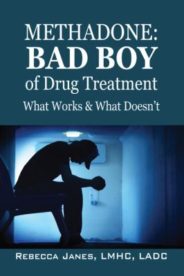 Methadone: Bad Boy of Drug Treatment: What Works & What Doesn't 9781432750749