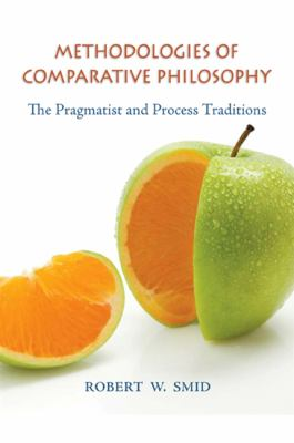 Methodologies of Comparative Philosophy: The Pragmatist and Process Traditions 9781438428291