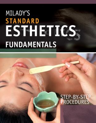 Milady's Standard Esthetics: Fundamentals: Step-By-Step Procedures 9781439059258
