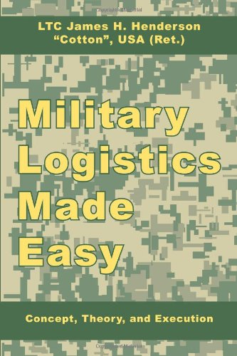 Military Logistics Made Easy: Concept, Theory, and Execution 9781434374929