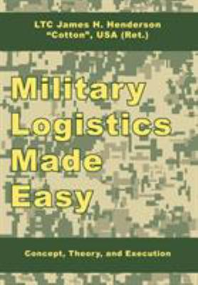 Military Logistics Made Easy: Concept, Theory, and Execution 9781434374936