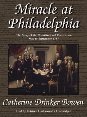 Miracle at Philadelphia: The Story of the Constitutional Convention May to September 1787 9781433254185