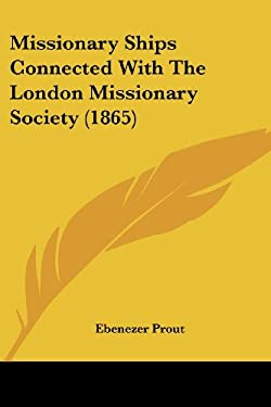 Missionary Ships Connected with the London Missionary Society (1865) 9781437042627