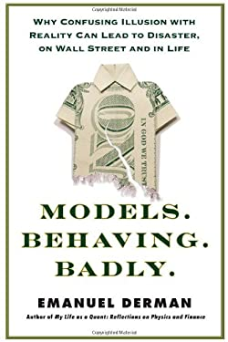 Models.Behaving.Badly.: Why Confusing Illusion with Reality Can Lead to Disaster, on Wall Street and in Life 9781439164983