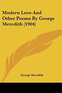 Modern Love and Other Poems by George Meredith (1904) 9781437055603