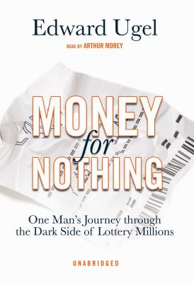 Money for Nothing: One Man's Journey Through the Dark Side of Lottery Millions 9781433256264