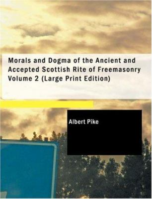 Morals and Dogma of the Ancient and Accepted Scottish Rite of Freemasonry Volume 2 9781434637512