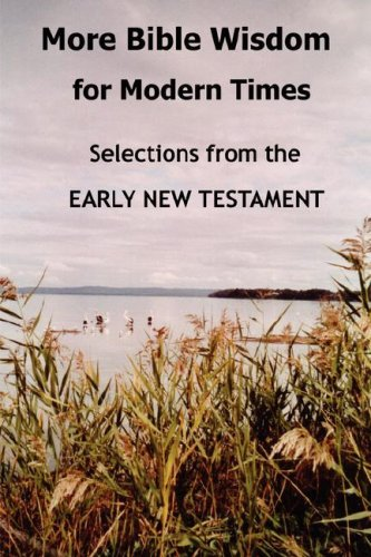 More Bible Wisdom for Modern Times: Selections from the Early New Testament 9781430325970