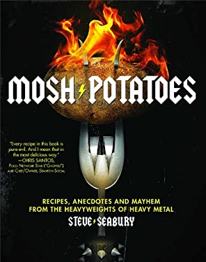 Mosh Potatoes: Recipes, Anecdotes, and Mayhem from the Heavyweights of Heavy Metal 9781439181324