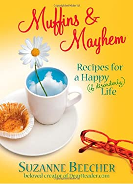 Muffins and Mayhem: Recipes for a Happy (If Disorderly) Life 9781439112878