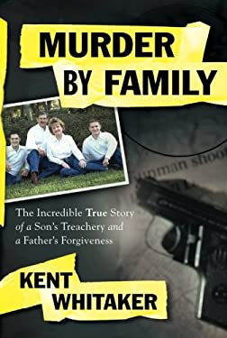 Murder by Family: The Incredible True Story of a Son's Treachery and a Father's Forgiveness 9781439164600