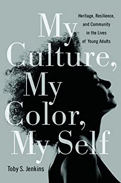 My Culture, My Color, My Self: Heritage, Resilience, and Community in the Lives of Young Adults 9781439908303