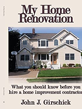 My Home Renovation: What You Should Know Before You Hire a Home Improvement Contractor 9781434351357