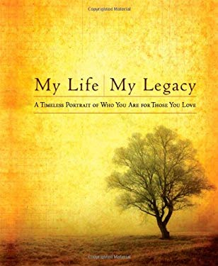 My Life, My Legacy: A Timeless Portrait of Who You Are for Those You Love 9781439102916