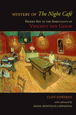 Mystery of the Night Cafe: Hidden Key to the Spirituality of Vincent Van Gogh 9781438426129
