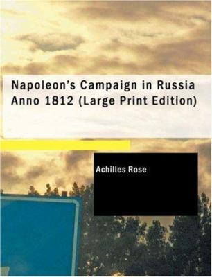 Napoleon's Campaign in Russia Anno 1812 9781434605344