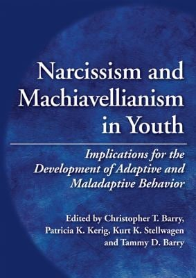 Narcissism and Machiavellianism in Youth: Implications for the Development of Adaptive and Maladaptive Behavior Christopher T. Barry, Patricia K. Kerig and Kurt K. Stellwagen