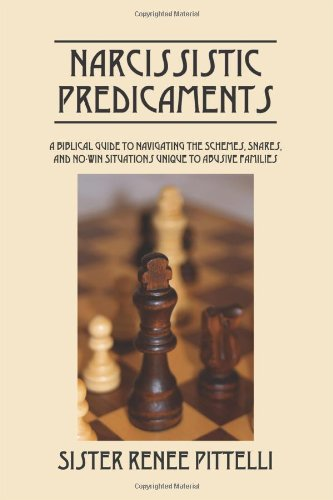 Narcissistic Predicaments: A Biblical Guide to Navigating the Schemes, Snares, and No-Win Situations Unique to Abusive Families 9781432750442