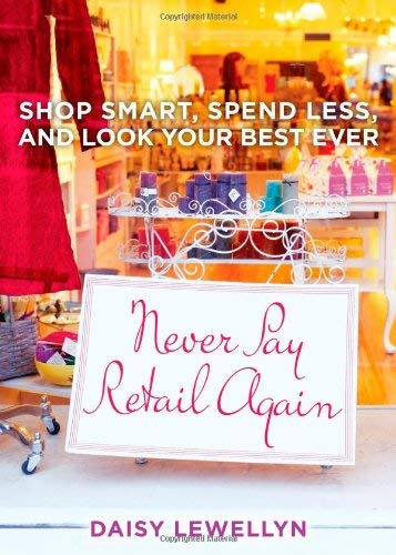 Never Pay Retail Again: Shop Smart, Spend Less, and Look Your Best Ever 9781439167359