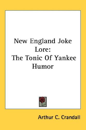 New England Joke Lore: The Tonic of Yankee Humor 9781432612054