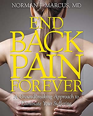 End Back Pain Forever: A Groundbreaking Approach to Eliminate Your Suffering 9781439167441