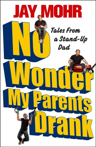 No Wonder My Parents Drank: Tales from a Stand-Up Dad 9781439173220