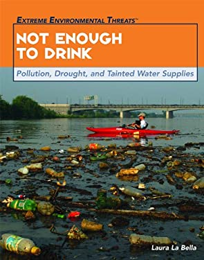 Not Enough to Drink: Pollution, Drought, and Tainted Water Supplies 9781435850200