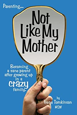 Not Like My Mother: Becoming a Sane Parent After Growing Up in a Crazy Family 9781434322630