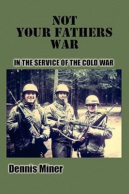 Not Your Fathers War: In the Service of the Cold War 9781432736613