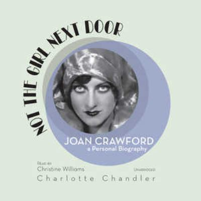Not the Girl Next Door: Joan Crawford, a Personal Biography 9781433209246