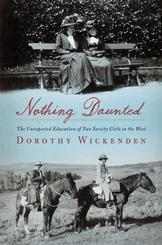 Nothing Daunted: The Unexpected Education of Two Society Girls in the West 9781439176580