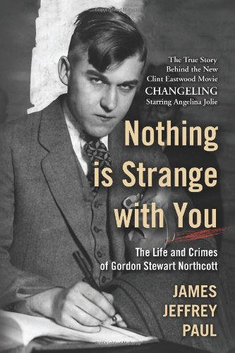 Nothing Is Strange with You: The Life and Crimes of Gordon Stewart Northcott
