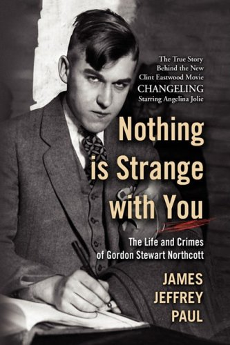 Nothing Is Strange with You: The Life and Crimes of Gordon Stewart Northcott 9781436366274