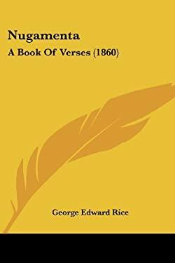 Nugamenta: A Book of Verses (1860) 9781437055658